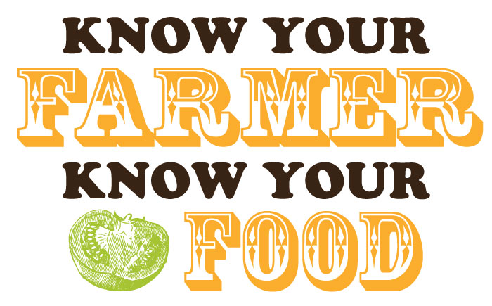 Know Your Farmer, Know Your Food.